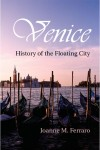 Venice: History of the Floating City by Joanne M. Ferraro