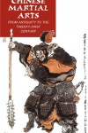 Chinese Martial Arts: From Antiquity to the Twenty-First Century by Peter Lorge