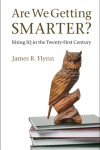 Are We Getting Smarter? Rising IQ in the Twenty-First Century by James R. Flynn