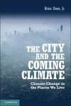 The City and the Coming Climate: Climate Change in the Places We Live by Brian Stone, Jr
