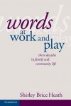 Words at Work and Play: Three Decades in Family and Community Life by Shirley Brice Heath