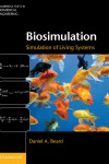 Biosimulation: Simulation of Living Systems by Daniel A. Beard