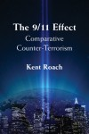 The 9/11 Effect: Comparative Counter-Terrorism by Kent Roach