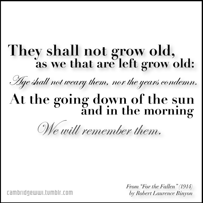 They shall not grow old, as we that are left grow old