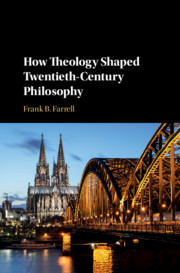 How Theology Shaped Twentieth-Century Philosophy by Frank B. Farrell