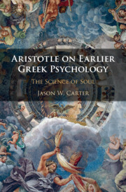 Aristotle on Earlier Greek Psychology by Jason W. Carter