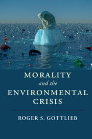 Morality and the Environmental Crisis by Roger S. Gottlieb