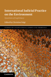 International Judicial Practice on the Environment: Questions of Legitimacy by Christina Voigt