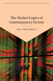 The Market Logics of Contemporary Fiction by Paul Crosthwaite