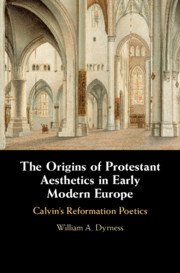 The Origins of Protestant Aesthetics in Early Modern Europe by William A. Dyrness