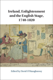 Ireland, Enlightenment and the English Stage, 1740-1820 by David O'Shaughnessy