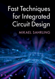 Fast Techniques for Integrated Circuit Design by Mikael Sahrling