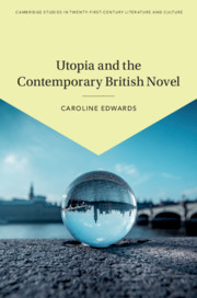 Utopia and the Contemporary British Novel by Caroline Edwards