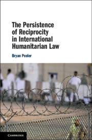 The Persistence of Reciprocity in International Humanitarian Law by Bryan Peeler
