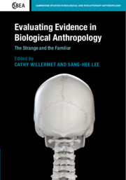 Evaluating Evidence in Biological Anthropology Edited by Cathy Willermet , Sang-Hee Leeby