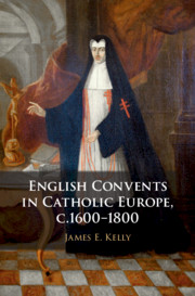 English Convents in Catholic Europe, c.1600–1800 by James E. Kelly