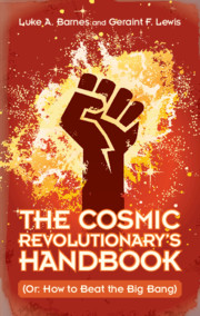 The Cosmic Revolutionary's Handbook. Luke Barnes and Geraint Lewis - Publishing March 2020