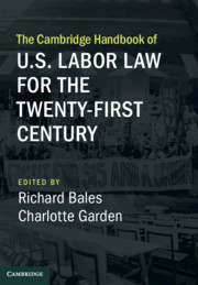 The Cambridge Handbook of U.S. Labor Law for the Twenty-First Century by Richard Bales and Charlotte Garden