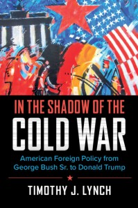 In the Shadow of the Cold War by Timothy J. Lynch