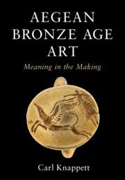 Aegean Bronze Age Art by Carl Knappett