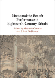 Music and the Benefit Performance in Eighteenth-Century Britain Edited by Matthew Gardner , Alison DeSimone