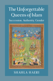 The Unforgettable Queens of Islam by Shahla Haeri