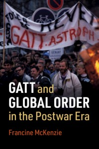 GATT and Global Order in the Postwar Era By Francine McKenzie