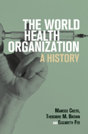 The World Health Organization by Marcos Cueto, Theodore M. Brown and Elizabeth Fee
