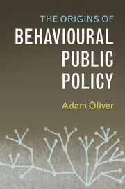 The Origins of Behavioural Public Policy by Adam Oliver