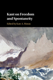 Kant on Freedom and Spontaneity edited by Kate A. Moran