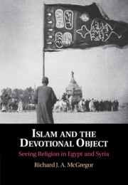 Islam and the Devotional Object by Richard J. A. McGregor
