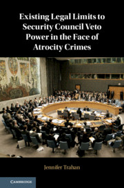 Existing Legal Limits to Security Council Veto Power in the Face of Atrocity Crimes By Jennifer Trahan
