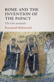 Rome and the Invention of the Papacy by Rosamond McKitterick