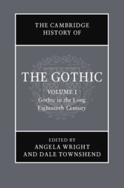 The Cambridge History of the Gothic: Volume 1: Gothic in the Long Eighteenth Century edited by Angela Wright and Dale Townshend