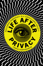 Life after Privacy by Firmin DeBrabander