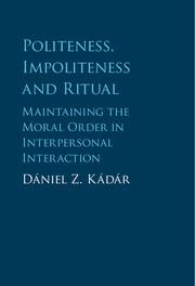Politeness, Impoliteness and Ritual by Dániel Z. Kádár