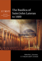 The Basilica of Saint John Lateran to 1600 Edited By L. Bosman, I. P. Haynes and P. Liverani
