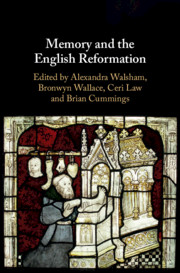 Memory and the English Reformation edited by Brian Cummings, Ceri Law, Bronwyn Wallace and Alexandra Walsham
