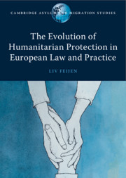 The Evolution of Humanitarian Protection in European Law and Practice by Liv Feijen