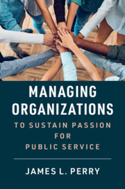 Managing Organizations to Sustain Passion for Public Service by James L. Perry