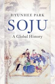 Soju: A Global History by Hyunhee Park