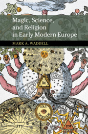 Magic, Science, and Religion in Early Modern Europe By Mark A. Waddell