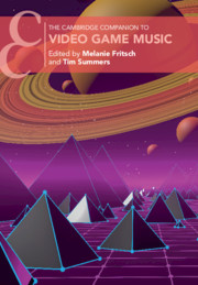 The Cambridge Companion to Video Game Music By Melanie Fritsch and Tim Summers