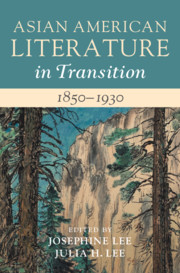 Asian American Literature in Transition, 1850–1930 edited by Josephine Lee, Julia H. Lee
