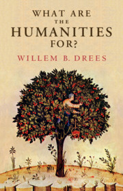 What Are the Humanities For? by Willem B. Drees