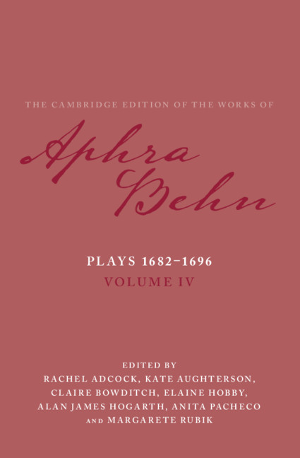 Plays 1682–1696: Volume 4. The Plays 1682–1696 By Aphra Behn, Rachel Adcock, Kate Aughterson, Claire Bowditch, Elaine Hobby, Alan James Hogarth, Anita Pacheco and Margarete Rubik