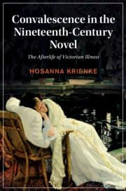 Convalescence in the Nineteenth-Century Novel by Hosanna Krienke