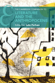 The Cambridge Companion to Literature and the Anthropocene edited by John Parham