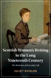 Scottish Women's Writing in the Long Nineteenth Century by Juliet Shields