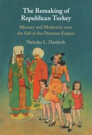 The Remaking of Republican Turkey By Nicholas Danforth